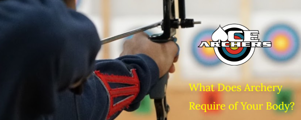 What Does Archery Require of Your Body